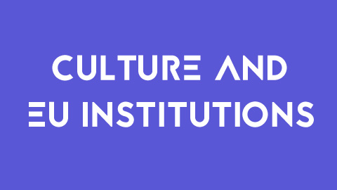What: Culture and EU-INSTITUTIONS