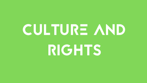 What: Culture and RIGHTS