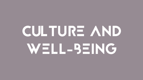 What: Culture and WELLBEING